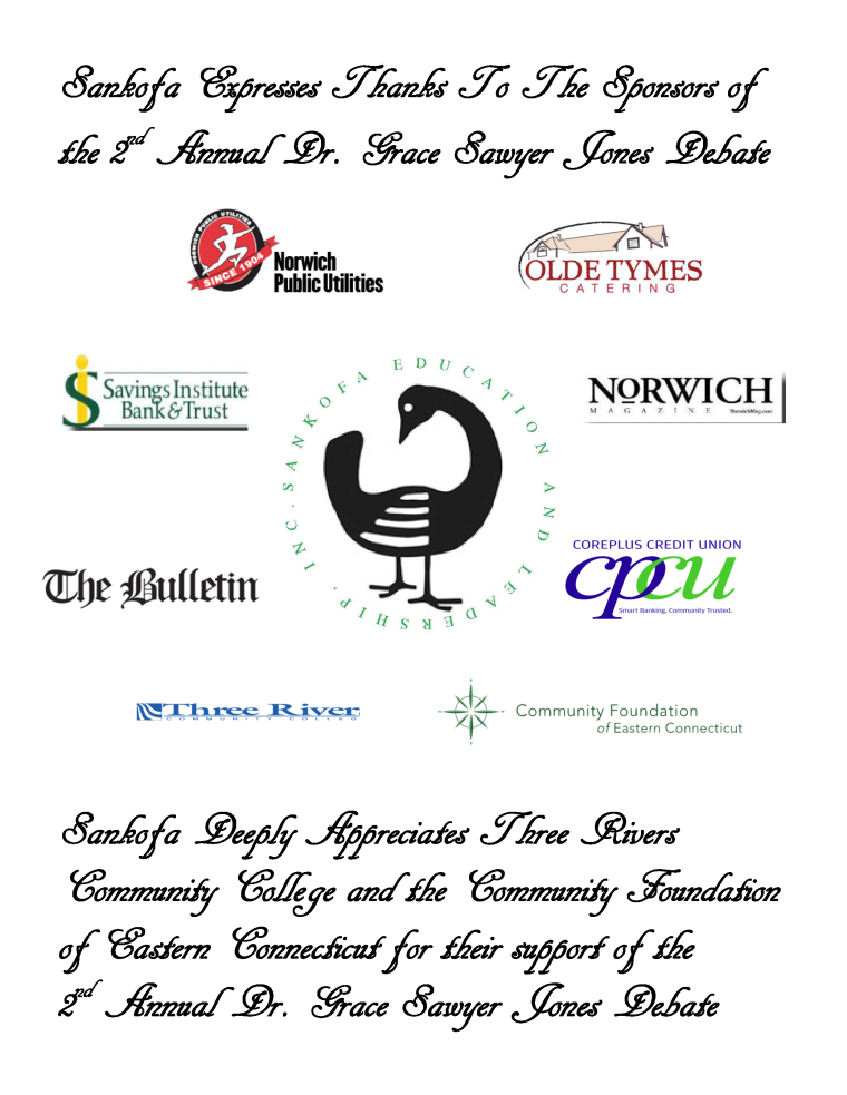 Thanks to the Sponsors of the 2nd Annual Dr. Grace Sawyer Jones Debate. Norwich Public Utilities, Olde Tymes Catering, Norwich Magazine, Core Plus Credit Union, Community Foundation of Eastern Connecticut, Three Rivers Community College, The Bulletin, Savings Institute Bank and Trust.